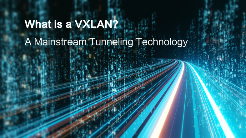 What Is VXLAN? A Mainstream Tunneling Technology